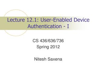 Lecture 12.1: User-Enabled Device Authentication - I