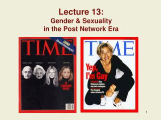Lecture 13: Gender & Sexuality  in the Post Network Era