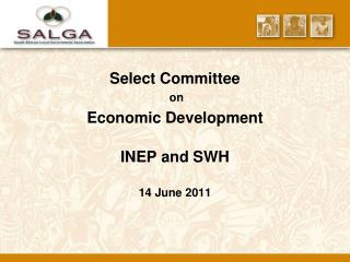 Select Committee  on  Economic Development INEP and SWH 14 June 2011