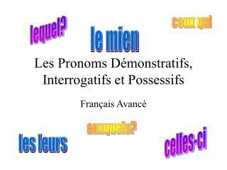 Les Pronoms D monstratifs, Interrogatifs et Possessifs