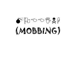 MOBBING MOBBING