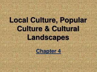 Local Culture, Popular Culture & Cultural Landscapes