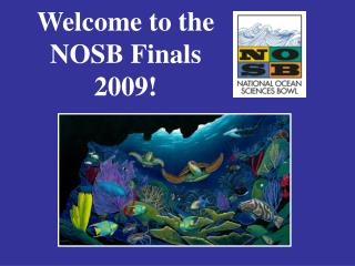 Welcome to the  NOSB Finals 2009!