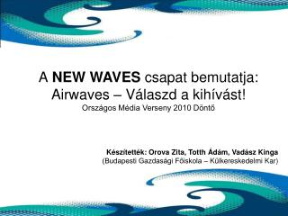 A  NEW WAVES  csapat bemutatja: Airwaves – Válaszd a kihívást! Országos Média Verseny 2010 Döntő