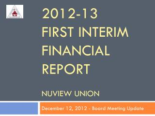 2012-13  First interim financial report nuview union