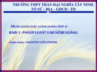TRƯỜNG THPT TRẦN ĐẠI NGHĨA TÂY NINH. TỔ SỬ - ĐỊA – GDCD - TD