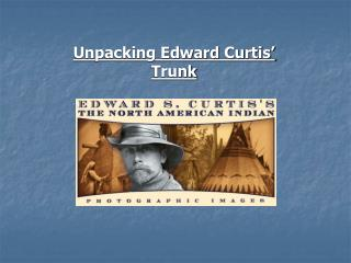 Unpacking Edward Curtis' Trunk