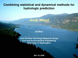 Combining statistical and dynamical methods for hydrologic prediction