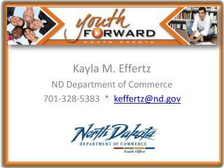 Kayla M. Effertz ND Department of Commerce 701-328-5383  *   keffertz@nd