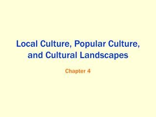 Local Culture, Popular Culture, and Cultural Landscapes