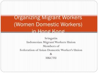 Organizing Migrant Workers (Women Domestic Workers)  in Hong Kong