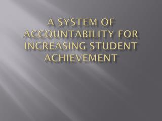 A System of Accountability for Increasing Student Achievement