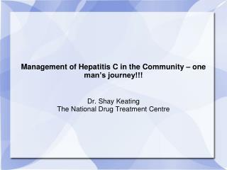 Management of Hepatitis C in the Community � one man�s journey!!!