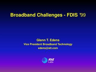 Broadband Challenges - FDIS  ' 99