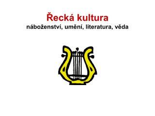 Řecká kultura náboženství, umění, literatura, věda