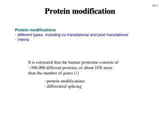 Protein modifications  different types, including co-translational and post-translational  inteins