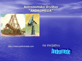 """Astronomsko dru štvo """"ANDROMEDA"""""""