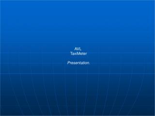 AVL    TaxiMeter Presentation.