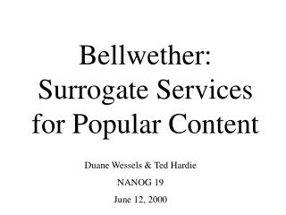 Bellwether:  Surrogate Services for Popular Content