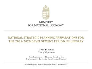 NATIONAL STRATEGIC PLANNING PREPARATIONS FOR  THE 2014-2020 DEVELOPMENT PERIOD IN HUNGARY