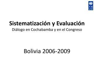 Sistematización y Evaluación  Diálogo en Cochabamba y en el Congreso Bolivia 2006-2009