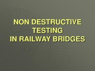 NON DESTRUCTIVE TESTING IN RAILWAY BRIDGES