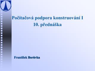 Počítačová podpora konstruování I 10. přednáška