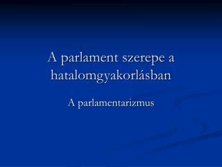 A parlament szerepe a hatalomgyakorl�sban