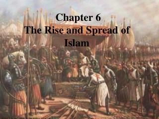 Chapter 6 The Rise and Spread of Islam