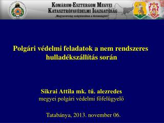 Sikrai Attila mk. t?. alezredes megyei polg�ri v�delmi f?fel�gyel?