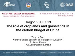 Dragon 2 ID 5319 The role of croplands and grasslands in the carbon budget of China Thuy Le Toan