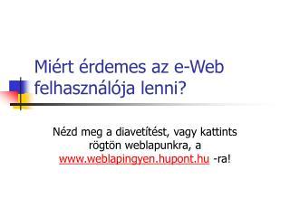 Miért érdemes az e-Web felhasználója lenni?