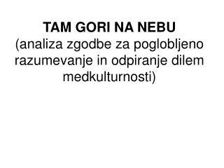 TAM GORI NA NEBU (analiza zgodbe za poglobljeno razumevanje in odpiranje dilem medkulturnosti)