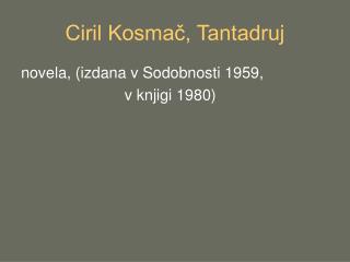 Ciril Kosmač, Tantadruj