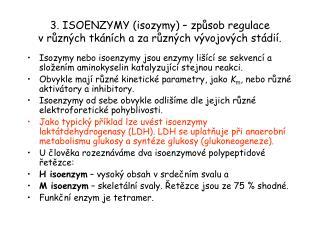3. ISOENZYMY (isozymy) – způsob regulace  v různých tkáních a za různých vývojových stádií.