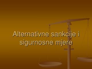 Alternativne sankcije i sigurnosne mjere