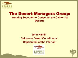 The Desert Managers Group: Working Together to Conserve  the California Deserts
