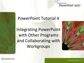 PowerPoint Tutorial 4  Integrating PowerPoint with Other Programs and Collaborating with Workgroups