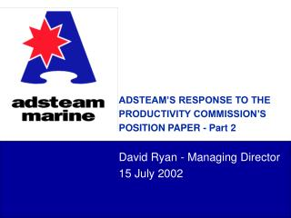 ADSTEAM'S RESPONSE TO THE  PRODUCTIVITY COMMISSION'S  POSITION PAPER - Part 2
