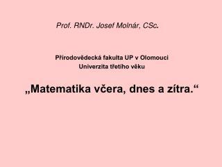 Prof. RNDr. Josef Molnár, CSc .