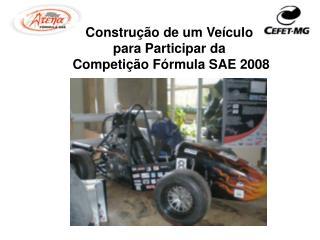 Construção de um Veículo  para Participar da  Competição Fórmula SAE 2008