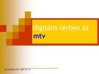 digitális térben az  mtv