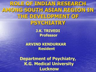 ROLE OF INDIAN RESEARCH AMONG SOUTH ASIAN REGION IN THE DEVELOPMENT OF PSYCHIATRY