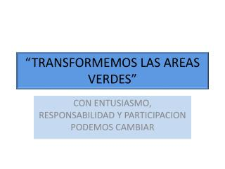 """TRANSFORMEMOS LAS AREAS VERDES"""
