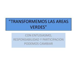 """""""TRANSFORMEMOS LAS AREAS VERDES"""""""