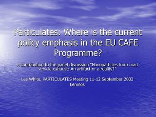 Particulates: Where is the current policy emphasis in the EU CAFE Programme?