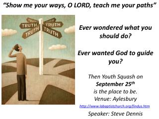 �Show me your ways, O LORD, teach me your paths�