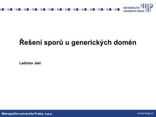 Řešení sporů u generických domén Ladislav Jakl