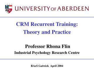 CRM Recurrent Training: Theory and Practice Professor Rhona Flin