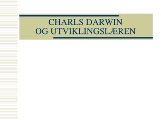 CHARLS DARWIN OG UTVIKLINGSLÆREN